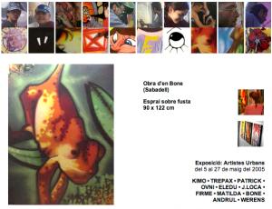Exposició: Artistes Urbans del 5 al 27 de maig del 2005 KIMO • TREPAX • PATRICK • OVNI • ELEDU • J.LOCA • FIRME • MATILDA • BONE • ANDRUL • WERENS